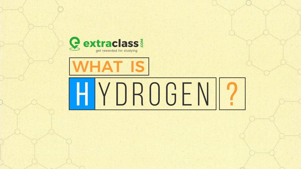 What is hydrogen? | Chemistry | Extraclass.com