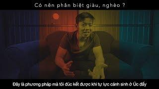 Vlog 9: Có nên phân biệt GIÀU, NGHÈO ?