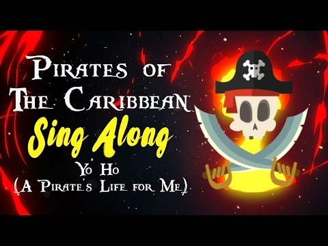 Pirates of the caribbean song Yo Ho A Pirates Life for Me Sing Along