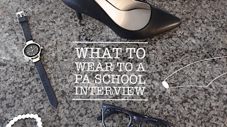 WHAT TO WEAR TO A PA SCHOOL INTERVIEW
