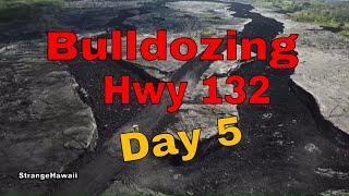 Day 5 Bulldozing hwy 132  aftermath of Kilauea Volcano