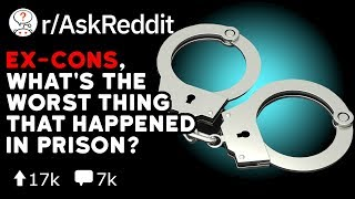Ex-Cons, What's The Worst Thing That Happened In Prison? (Reddit Stories r/AskReddit)