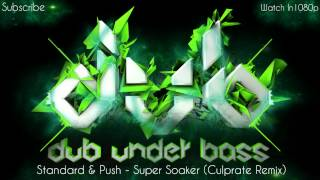 Standard & Push - Super Soaker (Culprate Remix) (Full Version) [HD]