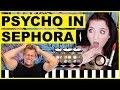The Psycho Man At Sephora