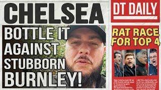 CHELSEA BOTTLE IT AGAINST STUBBORN BURNLEY | DT DAILY