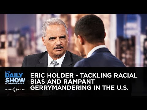 Eric Holder – Tackling Racial Bias and Rampant Gerrymandering in the U.S. | The Daily Show