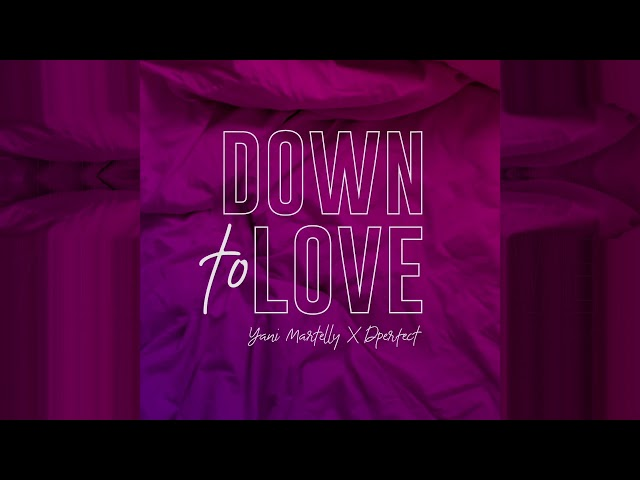 Down To Love ft DPerfect - Yani Martelly
