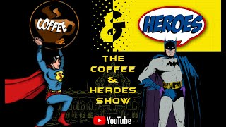 The Coffee & Heroes Show #22