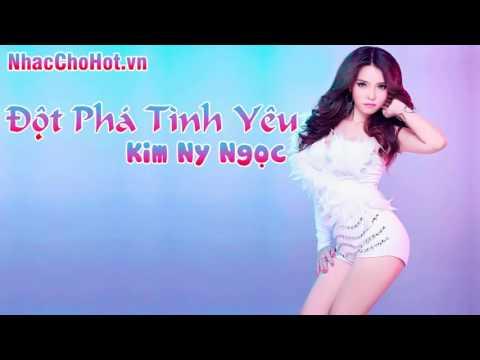 Đột Phá Tình Yêu - Kim Ny Ngọc [Nhạc Chờ Hot]