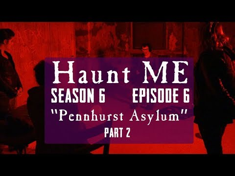 Pennhurst Asylum - Haunt ME - S6:E6 (Part 2)