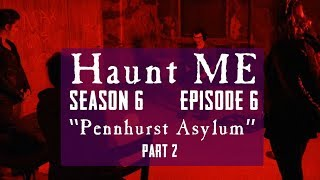 "Haunt ME - S6:E6 ""Five of Swords Part 2"" (Pennhurst Asylum)"