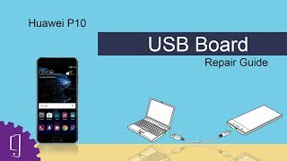 Huawei P10 USB Board Repair Guide