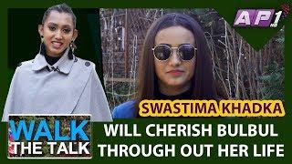 WALK THE TALK || SWASTIMA KHADKA || BULBUL || EPISODE 28