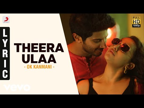 Mix - OK Kanmani - Theera Ulaa Lyric Video | A.R. Rahman, Mani Ratnam
