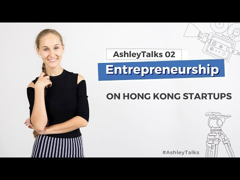 On Hong Kong Startups & Magic of Thinking Big - Ashley Talks 2