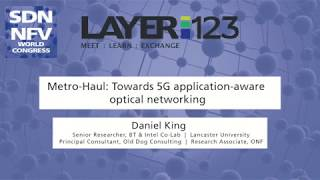 """Metro-Haul: Towards a High Bandwidth, 5G application-aware optical network"" at Layer123 (Oct, 2017)"