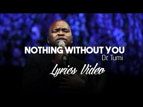 Dr Tumi Nothing Without You Lyrics Video
