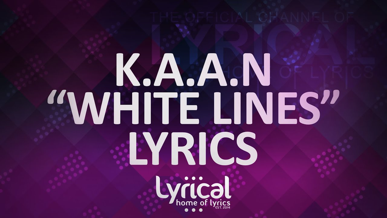kaan-white-lines-lyrics-lyrical