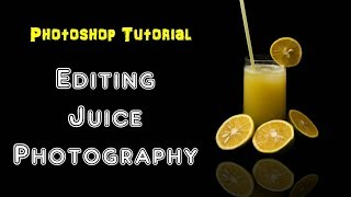 Drink & Juice Photography Editing - Photoshop Tutorials | Tips | Tricks