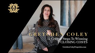 Gretchen Coley Properties: 12 Critical Steps - Decision 3 Closing Costs