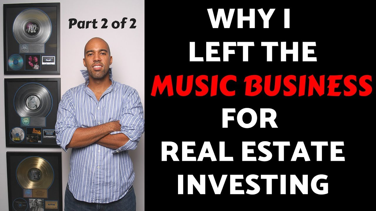 Why I left the music business for real estate investing, part 2 of 2