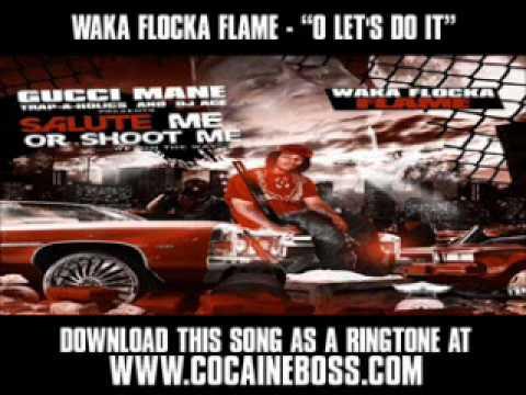 WAKA FLOCKA FLAME FT DIDDY & GUCCI MANE  O LETS DO IT  New  + Lyrics + Download
