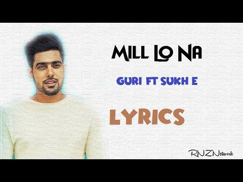 Mill Lo Na Lyrics - Guri Ft. Sukh-E - Latest Punjabi Song 2018