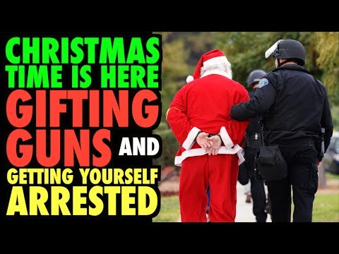CHRISTMAS TIME: Giving Guns and Getting Arrested!