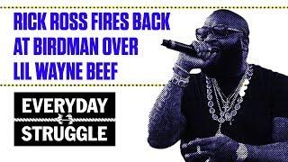 Rick ross fires back at birdman over lil wayne beef | everyday struggle