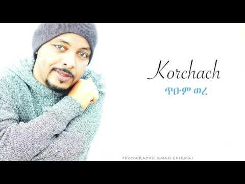 Tesfalem Arefaine - Korchach - Tium Were - ጥዑም ወረ- ( New