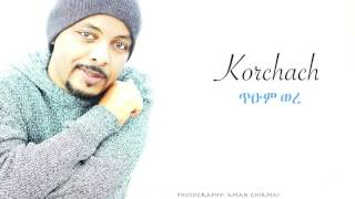 Tesfalem Arefaine - Korchach - Tium Were - New Eritrean Music 2016