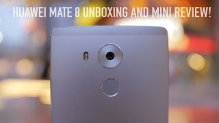 Huawei Mate 8 Unboxing and Mini Review! (with Camera Samples)