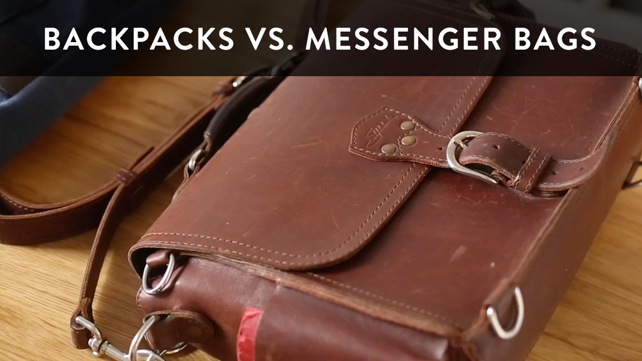 Backpacks vs Messenger Bags for Men - Choosing the Best Bag for ...