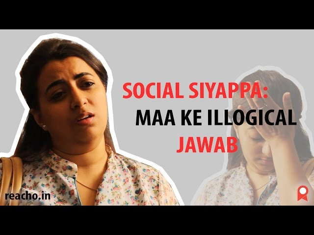 Social Siyappa: Maa Ke Illogical Jawab