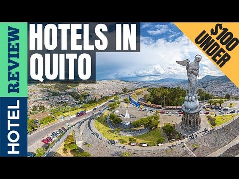 ✅Quito Hotels: Best Hotels In Quito (2019)[Under $100]
