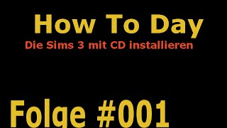 How To Day - #001 - Die Sims 3 mit CD installieren