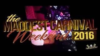 The Maddest Carnival Weekend 2016