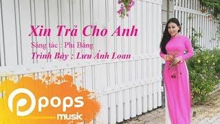 Xin Trả Cho Anh - Lưu Ánh Loan