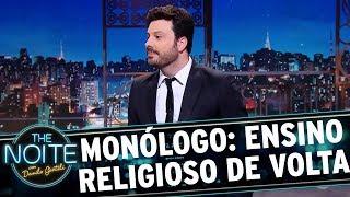 Monólogo: Governo quer ensino religioso de volta às escolas | The Noite (22/11/17)
