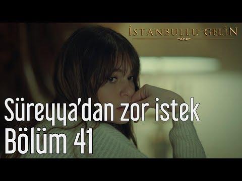 İstanbullu Gelin 41. Bölüm - Süreyya'dan Zor İstek