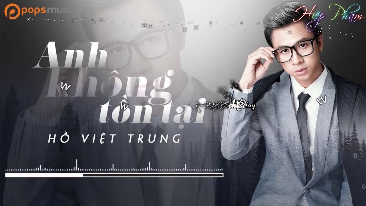 Anh Không Tồn Tại   Audio   Hồ Việt Trung