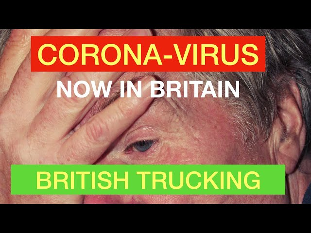 CORONA VIRUS NOW IN THE UK Truck Drivers stay safe British Trucking