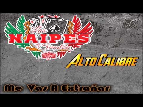 01 Me Vas A Extrañar - Los Naipes De Sinaloa Ft. Alto Calibre [2016]