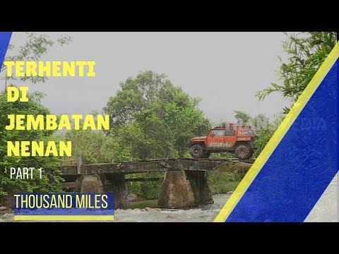 THOUSAND MILES | TERHENTI DI JEMBATAN NENAN(19/12/17) 1-3
