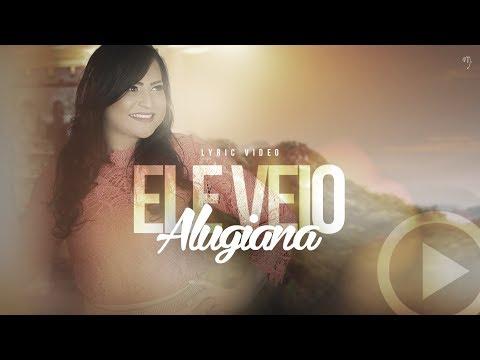 Ele Veio - Alugiana (Vídeo Letra) 2018