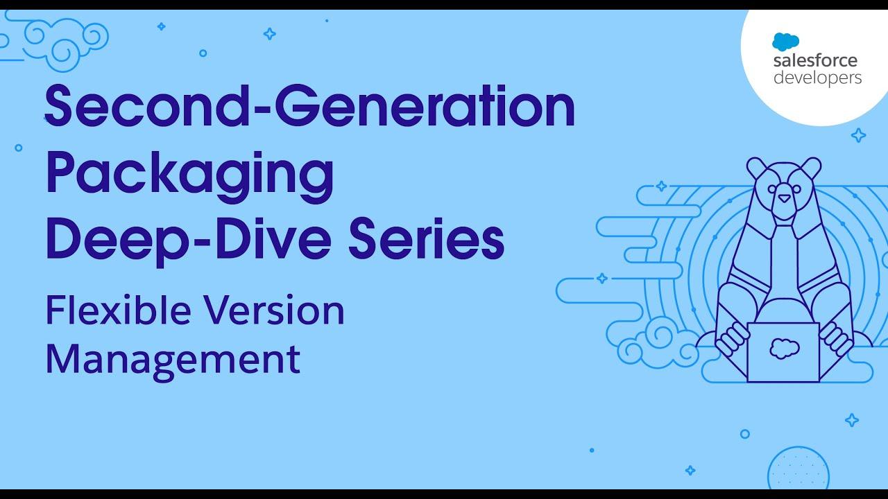 Flexible Version Management   2GP Deep Dive