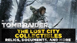 Rise of the Tomb Raider • The Lost City Collectibles • Challenges, Relics, Documents, & MORE