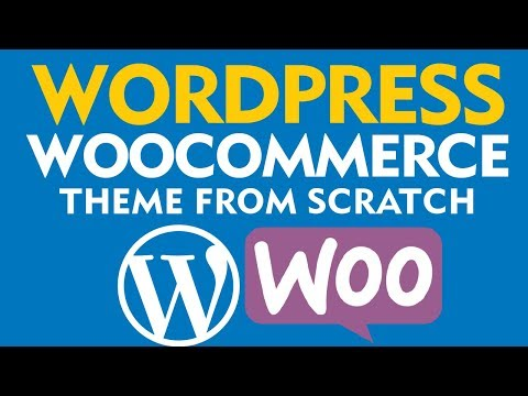 How To Build A WordPress Theme From Scratch With WooCommerce (2019)