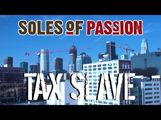Soles of Passion - Tax Slave (Official Music Video)