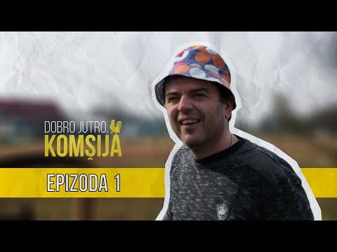 DOBRO JUTRO KOMŠIJA (NOVA SERIJA) - 1 EPIZODA